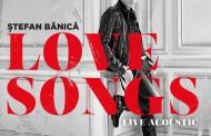 """Stefan Banica lanseaza un nou album, """"Love Songs"""" – Live Acoustic"""