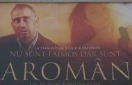 """Filmul""""Nu sunt faimos, dar sunt aroman"""" se intoarce in Constanta"""
