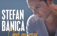 "Stefan Banica lanseaza piesa ""Cand nu vezi"""