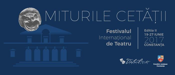 """Programul Festivalului International de teatru """"MITURILE CETĂȚII"""" Constanta 2017"""