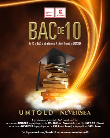 UNTOLD - NEVERSEA. Campania 10 la BAC pentru absolvenții de liceu